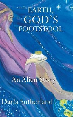 Earth, God's Footstool: An Alien Story (Hardback)