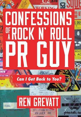 Confessions of a Rock N' Roll PR Guy: Can I Get Back to You? (Hardback)