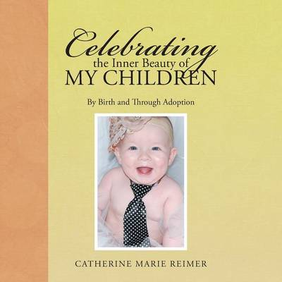 Celebrating the Inner Beauty of My Children: By Birth and Through Adoption (Paperback)