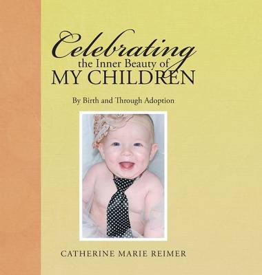 Celebrating the Inner Beauty of My Children: By Birth and Through Adoption (Hardback)