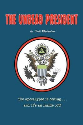 The Undead President: The Apocalypse Is Coming ... and It's an Inside Job (Paperback)