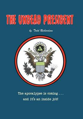 The Undead President: The Apocalypse Is Coming ... and It's an Inside Job (Hardback)