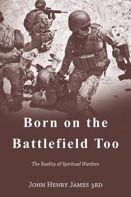 Born on the Battlefield Too: The Reality of Spiritual Warfare (Paperback)