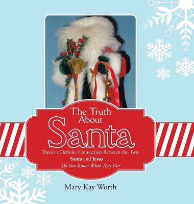 The Truth about Santa: There's a Definite Connection Between the Two. Santa and Jesus . . . Do You Know What They Do? (Hardback)