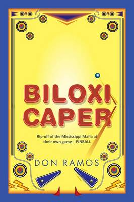 Biloxi Caper: Rip-Off of the Mississippi Mafia at Their Own Game---Pinball (Paperback)