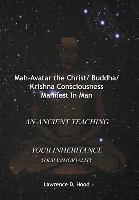 Mah-Avatar the Christ/ Buddha/Krishna Consciousness Manifest in Man (Hardback)