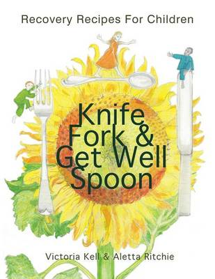 Knife, Fork & Get Well Spoon: Recovery Recipes for Children (Paperback)