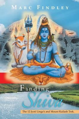 Finding Shiva: The 12 Jyoti Linga's and Mount Kilash Trek (Paperback)