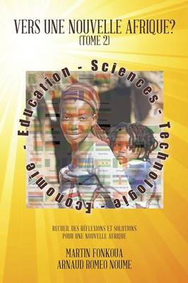 Vers Une Nouvelle Afrique? (Tome 2): Recueil Des Reflexions Et Solutions Pour Une Nouvelle Afrique (Paperback)