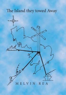 The Island They Towed Away: A Modern Fairy Story (Hardback)
