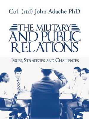 The Military and Public Relations - Issues, Strategies and Challenges (Paperback)