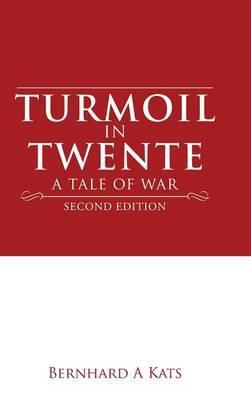 Turmoil in Twente: A Tale of War (Hardback)