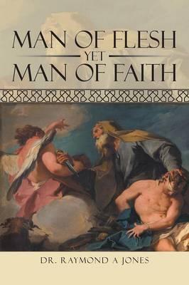Man of Flesh Yet Man of Faith (Paperback)