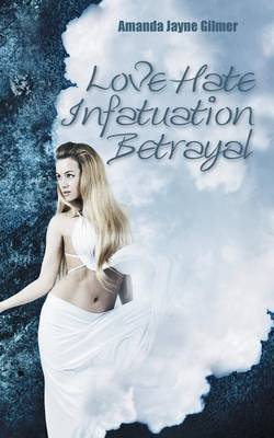 Love Hate Infatuation Betrayal (Paperback)