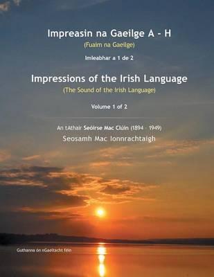 Impreasin Na Gaeilge a - H: (Fuaim Na Gaeilge) (Paperback)