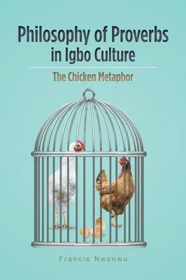 Philosophy of Proverbs in Igbo Culture: The Chicken Metaphor (Paperback)