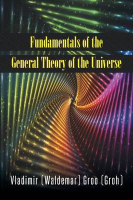 Fundamentals of the General Theory of the Universe (Paperback)