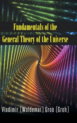 Fundamentals of the General Theory of the Universe (Hardback)
