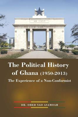 The Political History of Ghana (1950-2013): The Experience of a Non-Conformist (Paperback)
