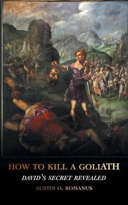 How to Kill a Goliath: David's Secret Revealed (Paperback)