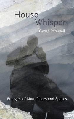 House Whisper: Energies of Man, Places and Spaces (Paperback)