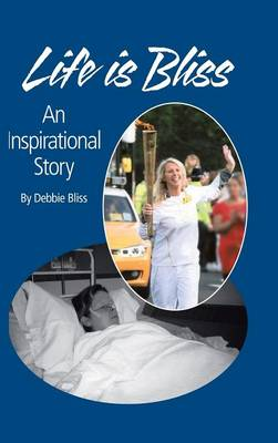 Life Is Bliss: An Inspirational Story (Hardback)