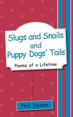 Slugs and Snails and Puppy Dogs' Tails: Poems of a Lifetime (Paperback)