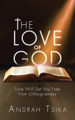 The Love of God: Love Will Set You Free from Unforgiveness (Paperback)