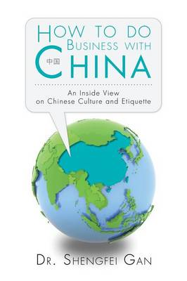 How to Do Business with China: An Inside View on Chinese Culture and Etiquette (Paperback)