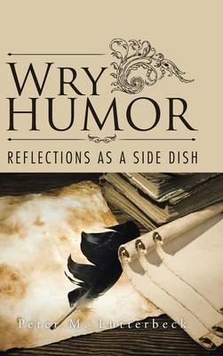 Wry Humor: Reflections as a Side Dish (Hardback)