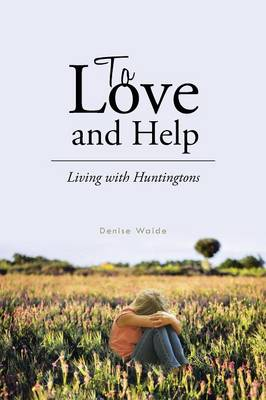 To Love and Help: Living with Huntingtons (Paperback)
