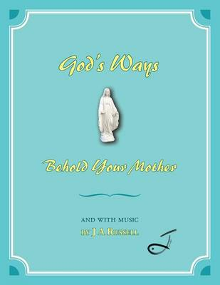 God's Ways - Behold Your Mother: And with Music (Paperback)