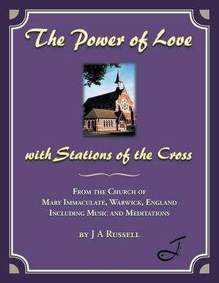 The Power of Love - With Stations of the Cross: From the Church of Mary Immaculate, Warwick, England Including Music and Meditations (Paperback)