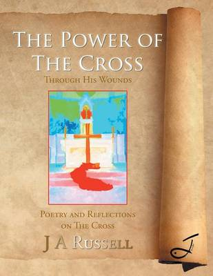 The Power of the Cross - Through His Wounds: Poetry and Reflections on the Cross (Paperback)