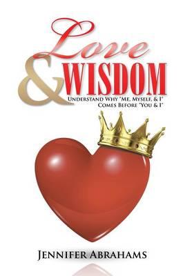 Love & Wisdom: Understand Why Me, Myself, & I Comes Before You & I (Hardback)