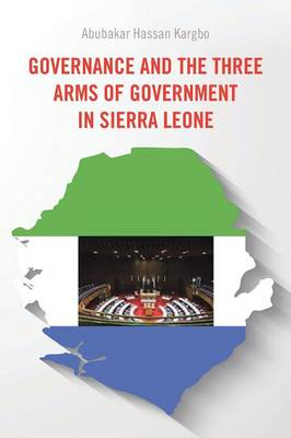 Governance and the Three Arms of Government in Sierra Leone (Paperback)
