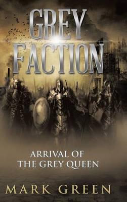 Grey Faction: Arrival of the Grey Queen (Hardback)