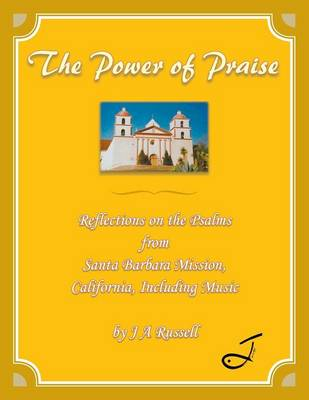 The Power of Praise: Reflections on the Psalms from Santa Barbara Mission, California Including Music (Paperback)