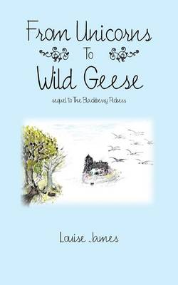 From Unicorns to Wild Geese: Sequel to the Blackberry Pickers (Paperback)