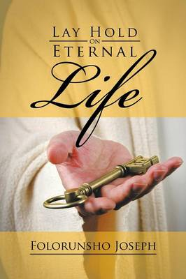 Lay Hold on Eternal Life (Paperback)