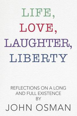 Life, Love, Laughter, Liberty: Reflections on a Long and Full Existence (Paperback)