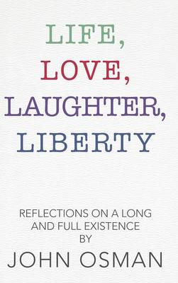 Life, Love, Laughter, Liberty: Reflections on a Long and Full Existence (Hardback)