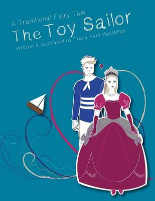 The Toy Sailor: A Modern Fairy Tale Written and Illustrated by Tracy Avril MacMillan (Paperback)