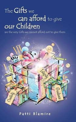 The Gifts We Can Afford to Give Our Children: Are the Very Gifts We Cannot Afford Not to Give Them (Hardback)