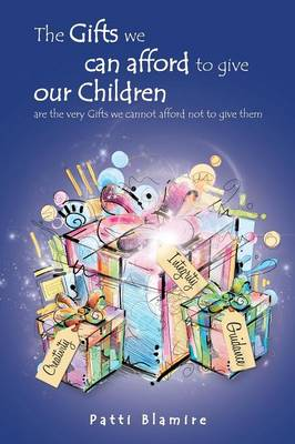 The Gifts We Can Afford to Give Our Children: Are the Very Gifts We Cannot Afford Not to Give Them (Paperback)