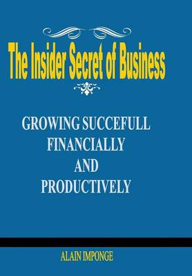 The Insider Secret of Business: Growing Successful Financially and Productively (Hardback)