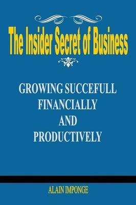 The Insider Secret of Business: Growing Successful Financially and Productively (Paperback)
