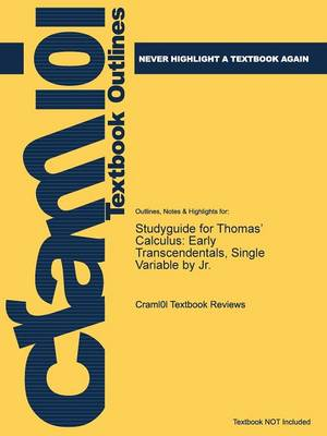Studyguide for Thomas' Calculus: Early Transcendentals, Single Variable by Jr., ISBN 9780321888549 (Paperback)
