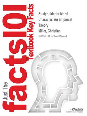 Studyguide for Moral Character: An Empirical Theory by Miller, Christian, ISBN 9780199674350 (Paperback)