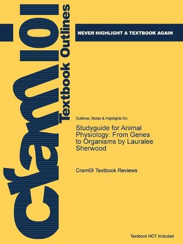 Studyguide for Animal Physiology: From Genes to Organisms by Lauralee Sherwood, ISBN: 9780840068651 (Paperback)